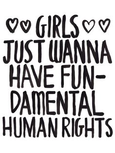 you can make this yourself. Girls Just Wanna Have Fun(damental Human Rights) Art Print