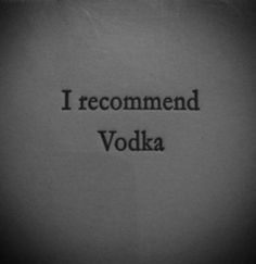 i recommend vodka, words, quotes