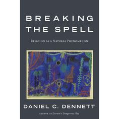 Breaking the Spell: Religion as a Natural Phenomenon by Daniel C. Dennett - Download pdf at bespalovseminar .narod.ru/literature/B_the_S.pdf