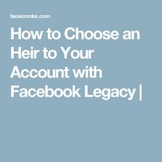 How to Choose an Heir to Your Account with Facebook Legacy |