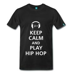 Keep Calm  Play Hip Hop - TShirt | Webshop: http://hiphopgoldenage.spreadshirt.com/keep-calm-A16450712/customize/color/2