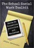 The School Social Work Toolkit: Hands-On Counseling Activities and Workshops