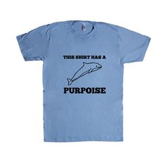 This Shirt Has A Purpoise Ocean Animal Animals Mammals Mammal Pun Puns Play On…