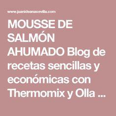 MOUSSE DE SALMÓN AHUMADO Blog de recetas sencillas y económicas con Thermomix y Olla GM La Juani de Ana Sevilla