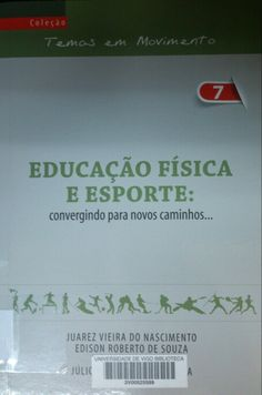 Educaçao física e esporte : convergindo para novos caminhos--- / Juárez Vieira do Nascimento... [et al.], organizadores