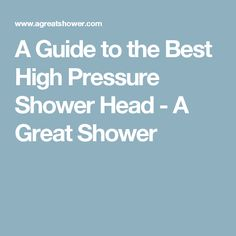 A Guide to the Best High Pressure Shower Head - A Great Shower