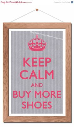 ON SALE Keep Calm And Buy More Shoes HiRes Digital Poster!