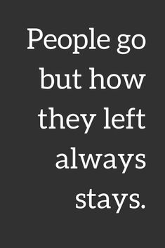 Quotes People go but how they left always stays.
