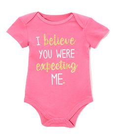 $6.99 marked down from $10! Hot Pink 'I Believe You Were Expecting Me' Bodysuit - Infant #babygirl #zulily #zulilyfinds