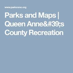 Parks and Maps | Queen Anne's County Recreation
