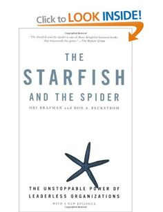 The Starfish and the Spider: The Unstoppable Power of Leaderless Organizations: Amazon.co.uk: Ori Brafman, Rod A. Beckstrom: Books