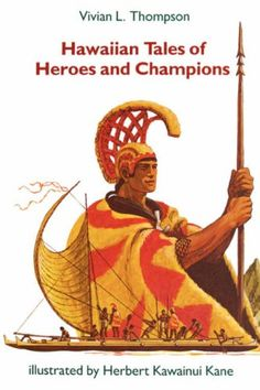 Hawaiian Tales of Heroes and Champions:  Twelve traditional Hawaiian tales record the exploits of heroes with supernatural powers.