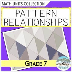 Grade 7 Math Unit - Patterning: Patterns & Relationships by Past The Potholes