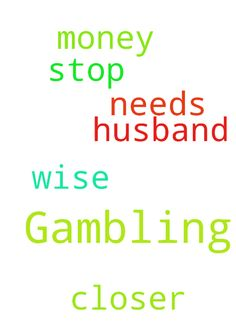 Gambling -  Please pray for my husband to be wise with our money and to stop gambling. He needs prayer to get closer to Jesus. Thank you for the prayers.  Posted at: https://prayerrequest.com/t/3Lm #pray #prayer #request #prayerrequest