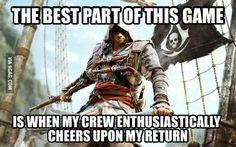 (AC4: Black Flag) It's such a warm response every time, their cheer helps on overcast days like today.