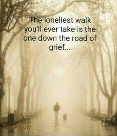 Dear Aunt Donna, Grief is the loneliest walk. I would take your grief for a few hours if you could rest. But, I know, you do not want to be one moment from your life's love. I will always remember you both with love in my heart. Missing My Son, Missing You So Much, Grieving Quotes, Heartbreak Quotes, Miss You Dad, Grief Loss, Dog Grief, Grief Dad, After Life