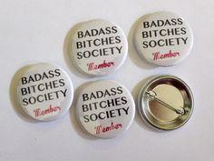 "Wholesale Bulk - Badass Bitches Society Member - 1 1/2"" Button - Original Design"