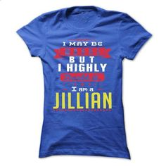 I May Be Wrong But I Highly Doubt It I Am A  JILLIAN -  - #simply southern tee #tshirt makeover. GET YOURS => https://www.sunfrog.com/Names/I-May-Be-Wrong-But-I-Highly-Doubt-It-I-Am-A-JILLIAN--T-Shirt-Hoodie-Hoodies-YearName-Birthday-Ladies.html?68278