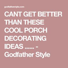 CANT GET BETTER THAN THESE COOL PORCH DECORATING IDEAS ...... - Godfather Style