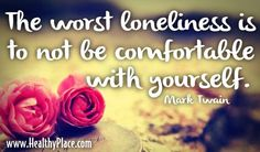 the worst loneliness is to not be comfortable with yourself - Google Search