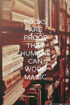 Books are proof that humans can work magic ♡ <3 ♡