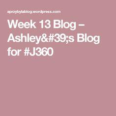 Week 13 Blog – Ashley's Blog for #J360