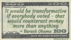 """Barack Obama Money Quotation saying if everyone voted, the influence and corruption behind dark money and PACs would be decimated. Barack Obama said:   """"It would be transformative if everybody voted — that would counteract money more than anything"""" -- @BarackObama   #barackobama #politics"""