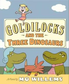 Goldilocks and the Three Dinosaurs is a new take on the fairy-tale classic Goldilocks and the Three Bears , so funny and so originalit could only come from the brilliant mind of Mo Willems. Once upon