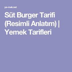 Süt Burger Tarifi (Resimli Anlatım) | Yemek Tarifleri