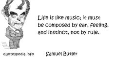 http://www.quotespedia.info/quotes-about-music-life-is-like-music-it-must-be-composed-by-ear-a-6026.html