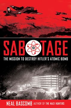 Junior Library Guild : Sabotage: The Mission to Destroy Hitler's Atomic Bomb: Young Adult Edition by Neal Bascomb Nuclear Bomb, Lexile, Find A Book, History For Kids, New Teen, Books For Teens, History Books, Military History, New Books