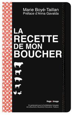 La recette de mon boucher. Marie Boyé-Taillan Hugo et Cie. Base, Books, Kitchen, Inspiration, Ceiling, Catering Business, Recipe, Meat, Charts