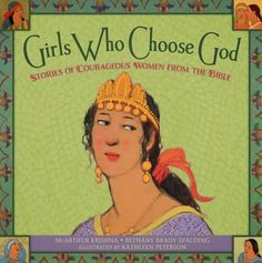Women in the Scriptures: Girls Who Choose God. A Children's book about women in the Bible!
