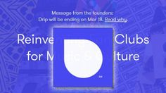 Music Subscription Service Drip Closes March 18 - March 7, 2016, 6:31 pm at http://feedproxy.google.com/~r/SmallBusinessTrends/~3/nBAEVjJpRPU/drip-music-subscription-service-closed.html You must either modify your dreams or magnify your skills. – Jim Rohn