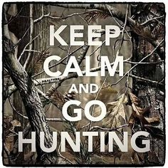 Keep calm and go hunting quotes outdoors trees country camo calm keep