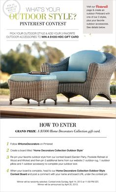 """Introducing the Home Decorators Collection """"What's Your Outdoor Style?"""" Pinterest Contest! The winner will receive a $1000 HDC Gift Card (can you say shopping trip?). Re-pin one of our 3 outdoor styles here and then pin 3 additional items from our website (1 outdoor rug, 1 outdoor pillow, 1 outdoor accessory). Enter your name and board URL as a comment to this pin. CONTEST ENDS 4/14 AT 11:59 PM EST. Official Rules here: http://www.homedecorators.com/index.php?folder=contest_rules. #contest"""