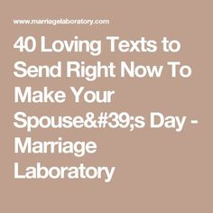 40 Loving Texts to Send Right Now To Make Your Spouse's Day - Marriage Laboratory