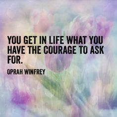 """You get in life what you have the courage to ask for."" - Oprah Winfrey #valor #quote"