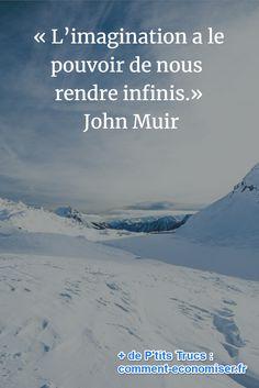 « L'imagination a le pouvoir de nous rendre infinis. Inspirational Quotes For Women, Meaningful Quotes, John Muir, Imagination, Famous Quotes, Woman Quotes, Positive Vibes, Quotes To Live By, Wisdom