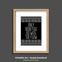 Funny Wall Art, Only Dead Fish Go With The Flow, Printable Quote, funny inspiration, anti bullying, dorm poster, office wall art, team work by Parachute425Prints on Etsy
