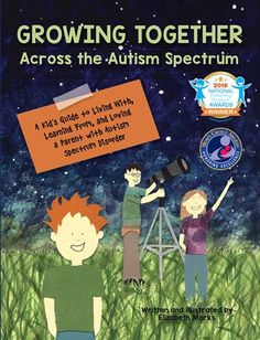 Growing Together Across the Autism Spectrum: A Kid's Guide to Living With, Learning From, and Loving a Parent with Autism Spectrum Disorder