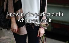 Knowing the perfect outfit when you see it.