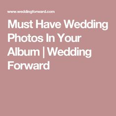 Must Have Wedding Photos In Your Album | Wedding Forward