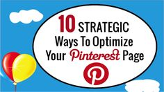 HOW TO PACK A PUNCH WITH PINTEREST AS PART OF YOUR SOCIAL MEDIA STRATEGY: 10 Strategic Ways to Optimize Your Pinterest Page [Click for More Info]