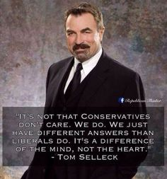 Conservative image of Tom Selleck - Conservative and a class act. Tom, I think it's worse than that now. Wise Quotes, Quotable Quotes, Great Quotes, Godly Quotes, Famous Quotes, Political Quotes, Political Views, Political Science, Jesse Stone