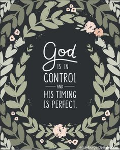 God is in control and His timing is perfect. Christian quotes on t-shirts, tank tops and art prints for women. You are loved. Emily Burger Designs is now Blue Chair Blessing. Bible Verses Quotes, Bible Scriptures, Faith Quotes, Trust The Lord Quotes, Trusting God Quotes, Quotes Quotes, Short Bible Verses, Bible Quotes For Women, Encouraging Bible Verses