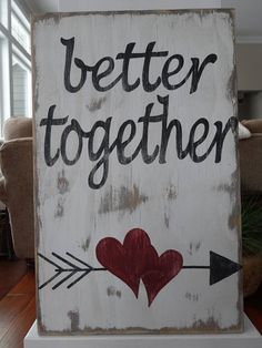 Better Together Valentines day sign. This Valentine sign would be a great gift for the one you love on Valentines day or any day of the year. This wood sign is 10 inches wide by 15 1/2 inches tall. The whole sign is stained on the front and back with a coat of white painted on the