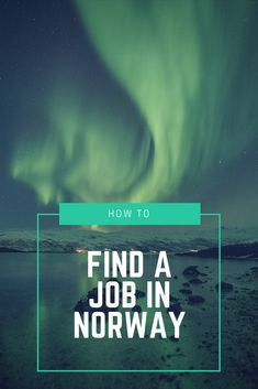 How to Find a Job in Norway: The ultimate guide for English-speaking job-seekers looking for work in Norway, the land of the northern lights.