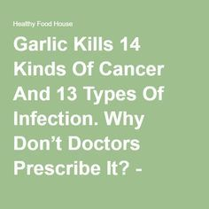 Garlic Kills 14 Kinds Of Cancer And 13 Types Of Infection. Why Don't Doctors Prescribe It? - Healthy Food House
