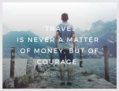 """Inspirational Quote of the Week: """"Travel is Never a Matter of Money, but of Courage."""" by Paulo Coelho Weekly Inspirational Quotes, Inspiring Quotes, Monday Inspiration, Quote Of The Week, Travel, Paulo Coelho, Life Inspirational Quotes, Viajes, Inspring Quotes"""